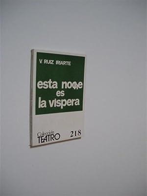 ESTA NOCHE ES LA VÍSPERA. COLECCION TEATRO Nº218: VICTOR RUIZ IRIARTE