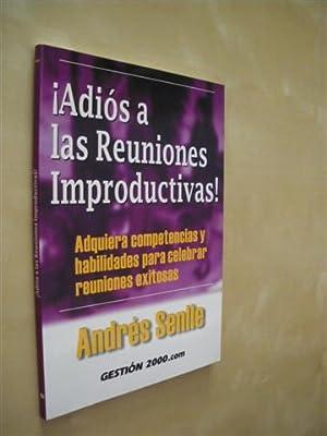 ADIÓS A LAS REUNIONES IMPRODUCTIVAS!. ADQUIERA COMPETENCIAS: ANDRÉS SENLLE