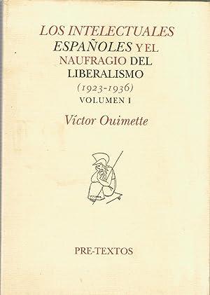 LOS INTELECTUALES ESPAÑOLES Y EL NAUFRAGIO DEL LIBERALISMO (1923 ¿ 1936) Vol. I. El ...