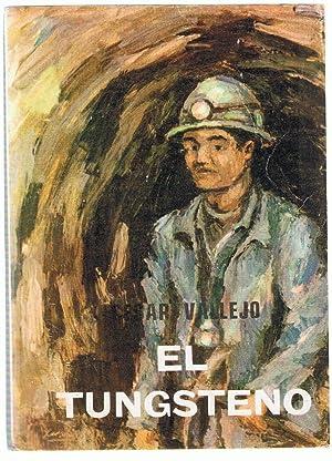 EL TUNGSTENO (novela): Vallejo. César, (Santiago de Chuco, Perú, 1892 ¿ Paris, 1938)