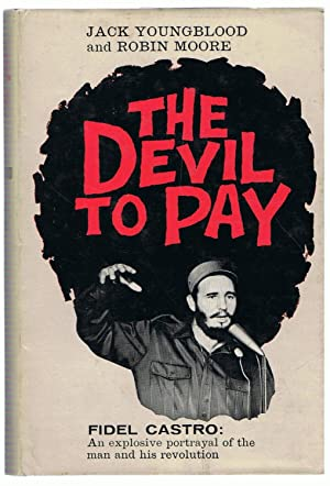THE DEVIL TO PAY. FIDEL CASTRO: An: Youngblood. Jack, /