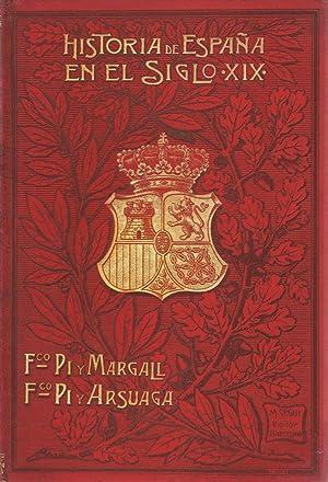 HISTORIA DE ESPAÑA EN EL SIGLO XIX.: Pi y Margall. Francisco y Francisco Pi y Arsuaga.