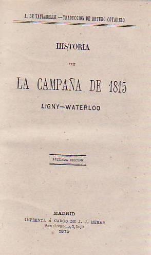 HISTORIA DE LA CAMPAÑA DE 1815. LIGNY-WATERLÓO: Vaulabelle. A. de.