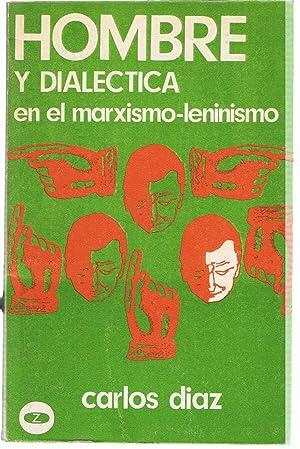 HOMBRE Y DIALÉCTICA EN EL MARXISMO-LENINISMO: Díaz. Carlos