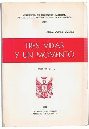 TRES VIDAS Y UN MOMENTO. Cuentos: López Gómez. Adel