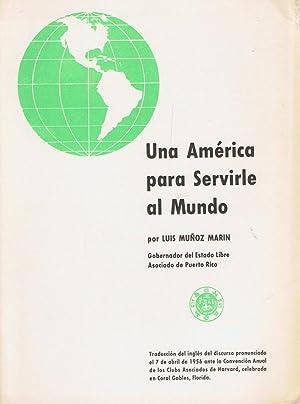 UNA AMÉRICA PARA SERVIRLE AL MUNDO. Discurso: Muñoz Marín. Luis