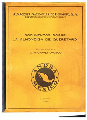 DOCUMENTOS SOBRE LA ALHONDIGA DE QUERETARO: Chavez Orozco. Luis, (recopilador