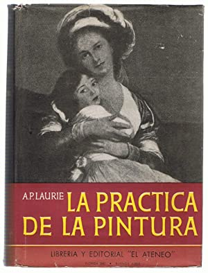 LA PRACTICA DE LA PINTURA. MÉTODOS Y: Laurie. A. P.,