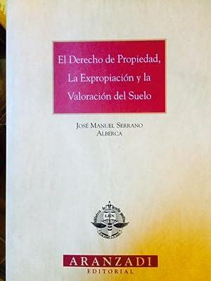 EL DERECHO DE PROPIEDAD, LA EXPROPIACIÓN Y: Serrano Alberca, José
