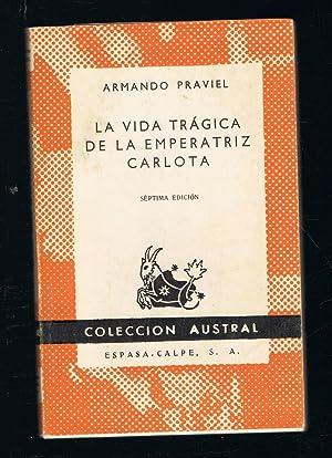 LA VIDA TRÁGICA DE LA EMPERATRIZ CARLOTA: Praviel. Armando