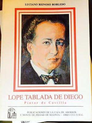 LOPE TABLADA DE DIEGO. PINTOR DE CASTILLA.: Reinoso Robledo, Luciano.