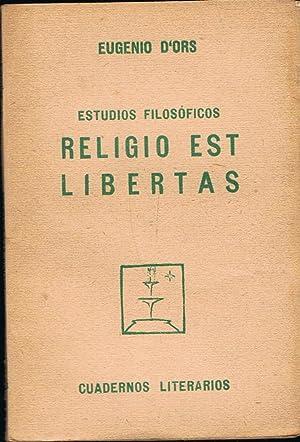 Estudios Filosóficos. RELIGIO EST LIBERTAS.: D'Ors. Eugenio,