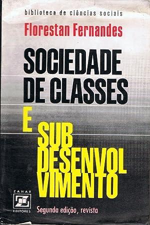 SOCIEDADE DE CLASSES E SUBDESENVOLVIMENTO.: Fernandes. Florestan,