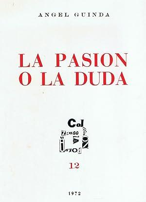 LA PASIÓN O LA DUDA. Poesía: Guinda. Ángel