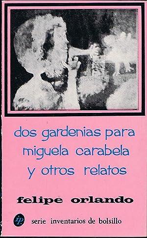DOS GARDENIAS PARA MIGUELA CARABELA Y OTROS: Orlando. Felipe