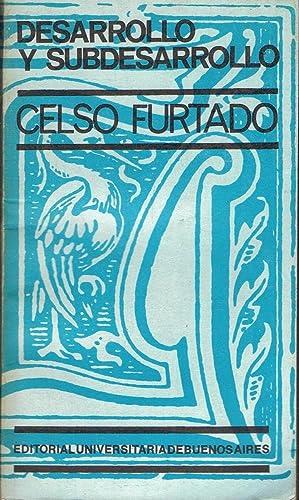DESARROLLO Y SUBDESARROLLO: Furtado. Celso