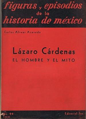 LÁZARO CÁRDENAS EL HOMBRE Y EL MITO.: Alvear Acevedo. Carlos