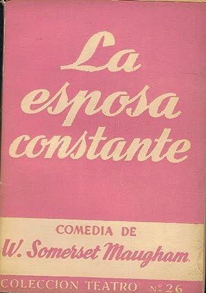 LA ESPOSA CONSTANTE. Drama en tres actos: Somerset Maugham. W.