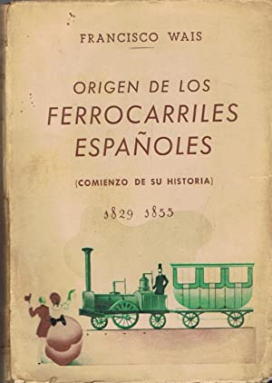 ORIGEN DE LOS FERROCARRILES ESPAÑOLES (comienzo de: Wais. Francisco