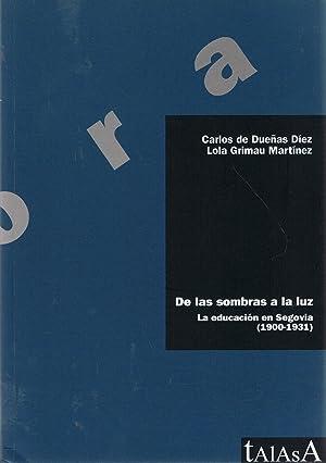 DE LAS SOMBRAS A LA LUZ. LA EDUCACIÓN EN SEGOVIA (1900-1931).: Dueñas Díez. Carlos de, / ...