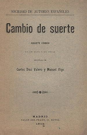 CAMBIO DE SUERTE. Juguete Cómico: Díaz Valero. Carlos,