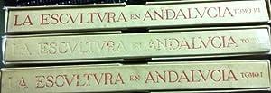 LA ESCULTURA EN ANDALUCIA. 3 Tomos.: Angulo Iñiguez. Diego,