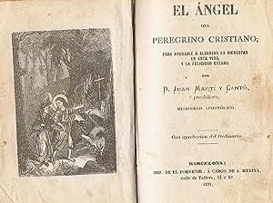 EL ÁNGEL DEL PEREGRINO CRISTIANO. Para ayudarle á alcanzar su bienestar en esta vida,...
