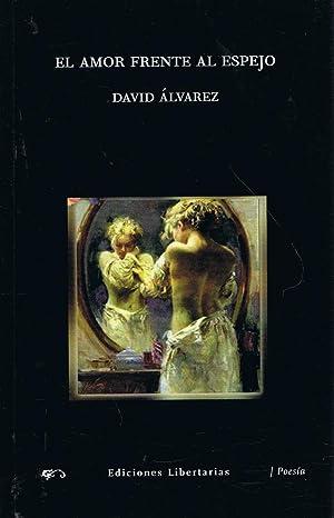 EL AMOR FRENTE AL ESPEJO. Poesía: Álvarez. David