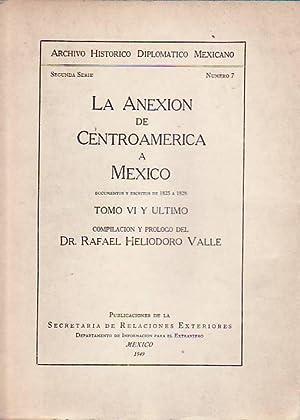 LA ANEXIÓN DE CENTROAMÉRICA A MÉXICO. Tomo: Heliodoro Valle Rafael,