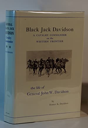 Black Jack Davidson A Cavalry Commander on the Western Frontier the life of General John W. Davidson