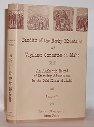 The Banditti of the Rocky Mountains and Vigilance Committee in Idaho An Authentic Record of Start...