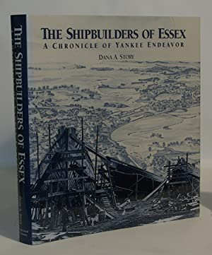 The Shipbuilders Of Essex A Chronicle of: Dana A. Story