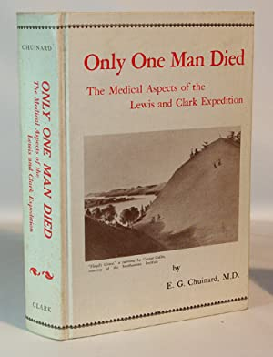 Only One Man Died, the Medical Aspects of the Lewis and Clark Expedition
