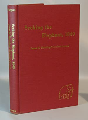 Seeking the Elephant, 1849 James Mason Hutchins' Journal of his Overland Trek to California