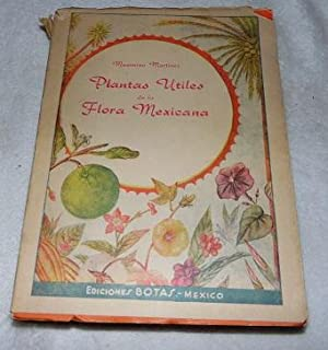 Plantas Utiles De La Flora Mexicana: Maximino Martinez