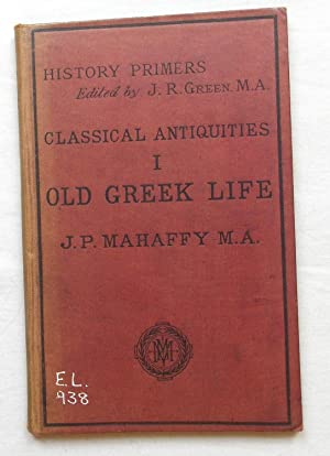 Classical Antiquities 1 Old Greek Life (History: Mahaffy, Rev. J.