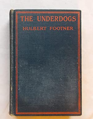 The Under Dogs (The Underdogs) - A: Footner, Hulbert