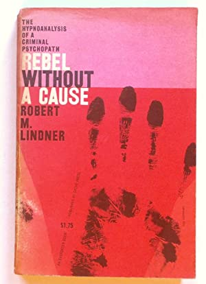 Rebel Without a Cause - The Hypnoanalysis: Lindner, Robert M.