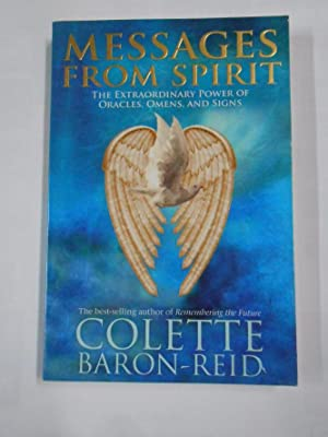 MESSAGES FROM SPIRIT. COLLETTE BARON REID. THE EXTRAORDINARY POWER OF ORACLES, OMENS, SIGNS. TDK148