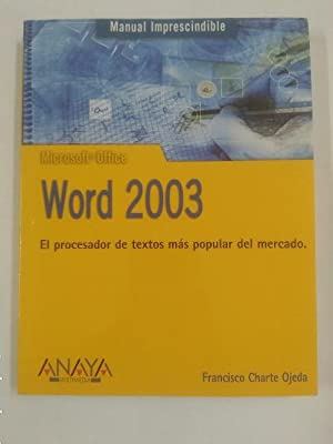 WORD 2003. MANUAL IMPRESCINDIBLE. EL PROCESADOR DE TEXTOS. FRANCISCO CHARTE OJEDA. ANAYA. TDK226