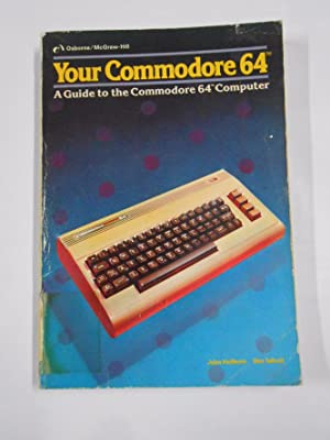 YOUR COMMODORE 64. A GUIDE TO THE COMMODORE 64 COMPUTER. OSBORNE. MCGRAW-HILL. JOHN HEILBORN. TDK7