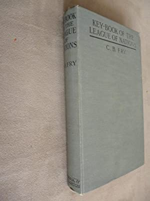 Key-Book of the League of Nations.: Fry, C.B.