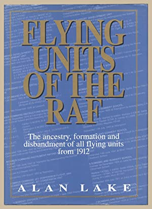 Flying Units of the RAF: The Ancestry, Formation and Disbandment of All Flying Units from 1912