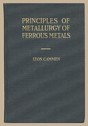 Principles of Metallurgy of Ferrous Metals: A: Leon Cammen