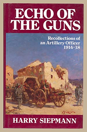 Echo of the Guns: The Recollections of an Artillery Officer, 1914-18