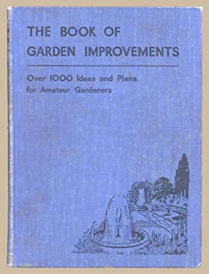 The Book Of Garden Improvements Over 1000 Ideas And Plans For Amateur Gardeners