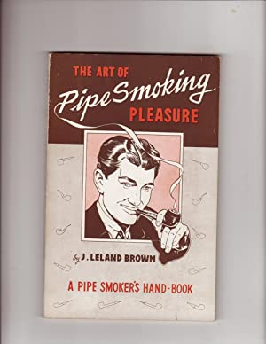 The Art of Pipe Smoking Pleasure: J. Leland Brown