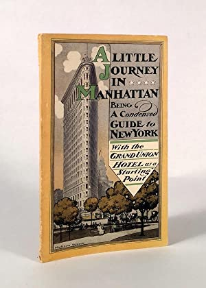 A Little Journey in Manhattan: A Serviceable and Trustworthy Guide Having Its Starting Point at the...