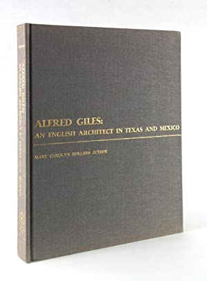 Alfred Giles: An English Architect in Texas and Mexico: Jutson, Mary Carolyn Hollers