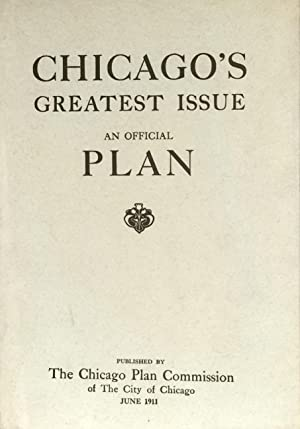 Chicago's Greatest Issue: An Official Plan: THE CHICAGO PLAN COMMISSION